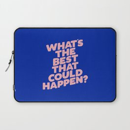 Whats The Best That Could Happen Laptop Sleeve