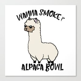 Wanna Smoke Alpaca Bowl Canvas Print