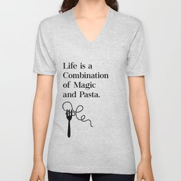 Life Is A Combination of Magic and Pasta Unisex V-Neck