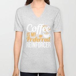 Coffee is my Preferred Reinforcer, Therapist Autism Teacher, Behavior Analyst  Unisex V-Neck