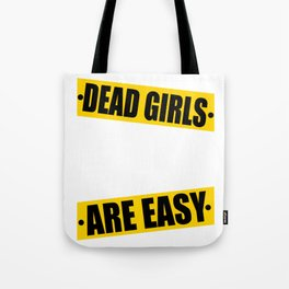 """Funny yet sensible tee design made perfectly for the gang! """"Dead Girls Are Easy"""" tee design. Tote Bag"""