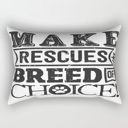 Make Rescue the Breed of Choice Rectangular Pillow