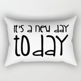 It's a new day today Rectangular Pillow