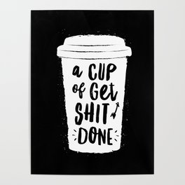 A Cup of Get Shit Done black and white monochrome typography poster design home wall bedroom decor Poster