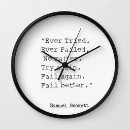 """""""Ever Tried. Ever Failed. No matter. Try again. Fail again. Fail better.""""  Samuel Beckett Wall Clock"""