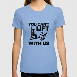 You Can't Lift With Us T-shirt