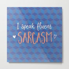 I speak fluent sarcasm Metal Print