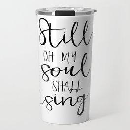 PRINTABLE WALL ART, Still Oh My Soul Shall Sing, Psalm 103:1, Bible Verse, Scripture Art Travel Mug