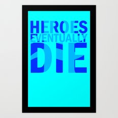 Heroes Eventually Die Art Print