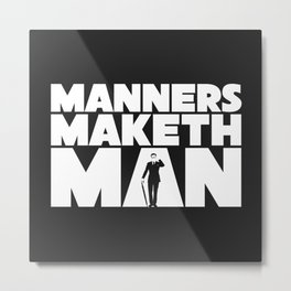 Manners Maketh Man Metal Print