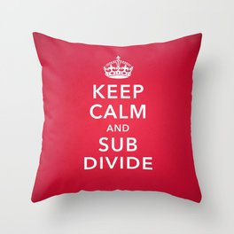 KEEP CALM AND SUBDIVIDE Throw Pillow