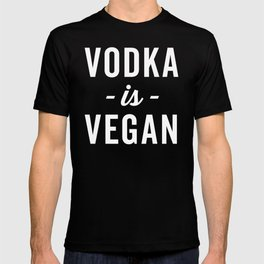 Vodka Is Vegan Funny Quote T-shirt