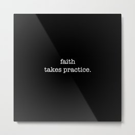 faith takes a little practice Metal Print