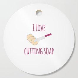 I Love Soap Cutting Funny Soapmaking Cutting Board