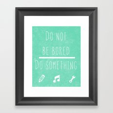 Do not be bored do something Framed Art Print