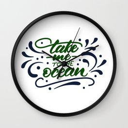 Take me to the ocean. Lettering poster Wall Clock