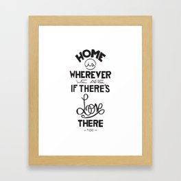 Home is wherever we are if there's love there too. Framed Art Print