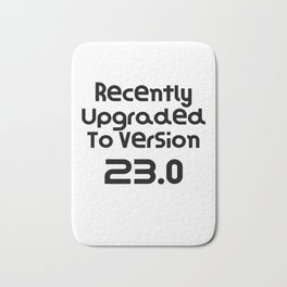 Recently Upgraded To Version 23.0   Birthday Gift Present   Funny Gift Idea Bath Mat