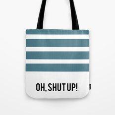 OH SHUT UP Tote Bag