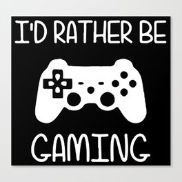 I'D RATHER BE GAMING Canvas Print