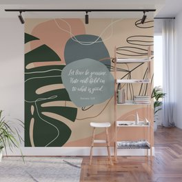 Let love be genuine. Hate evil; hold on to what is good. Romans 12:9 Wall Mural