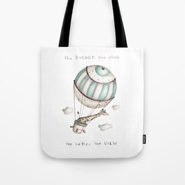 The higher you climb, the better the view Tote Bag