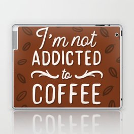 Not addicted to Coffee Laptop & iPad Skin