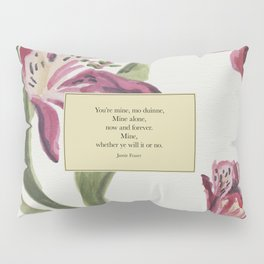 You're mine...Jamie Fraser. Outlander. Pillow Sham