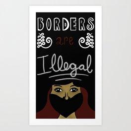 Borders are ILLEGAL Art Print
