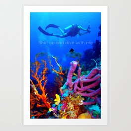 Shut up and dive with me Art Print