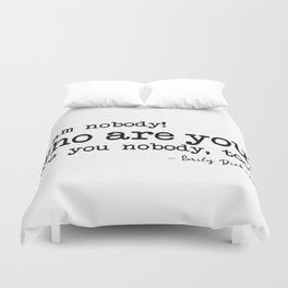 I am nobody Who are you? Are you nobody, too? - Emily Dickinson Duvet Cover