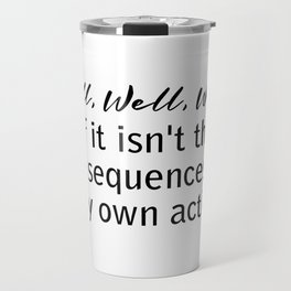 well, well, well, if it isn't the consequences of my actions Travel Mug