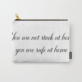 You are not stuck at home, you are safe at home Carry-All Pouch