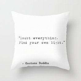 """""""Doubt everything. Find your own light."""" Throw Pillow"""