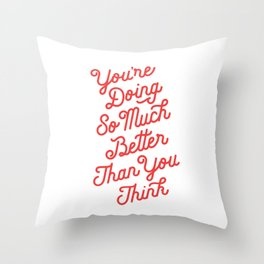You're Doing So Much Better Than You Think inspirational typography poster bedroom wall home decor Throw Pillow