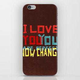 I LOVE YOU YOU ARE PERFECT NOW CHANGE iPhone Skin
