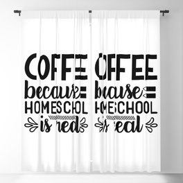 Coffee Because Homeschool Is Real Funny Parents Quote Blackout Curtain