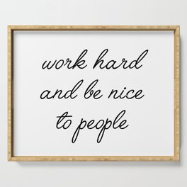 work hard and be nice Serving Tray