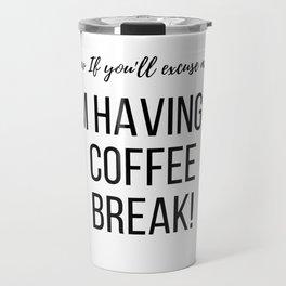 Cool Travel Gifts: I'm having a Coffee Break Travel Mug