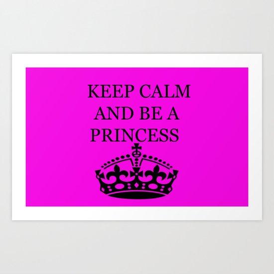 Keep calm and be a princess Art Print