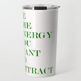 be the energy you want to attract Travel Mug