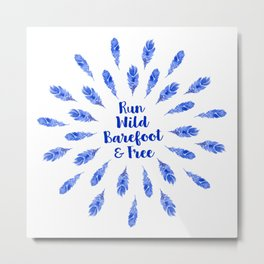 Run Wild, Barefoot and Free Metal Print