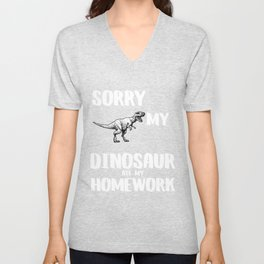 SORRY MY  DINOSAUR ATE MY HOMEWORK Unisex V-Neck