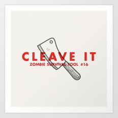 Cleave it - Zombie Survival Tools Art Print