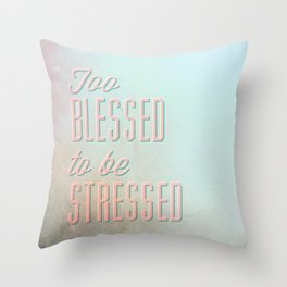 Too Blessed To Be Stressed - Quote Throw Pillow