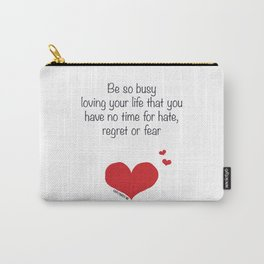 Be so busy loving your life Carry-All Pouch