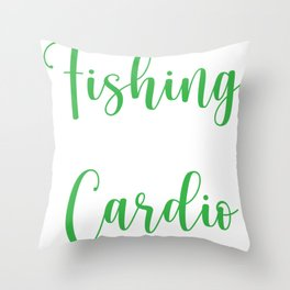 Fishing Is My Cardio1 Throw Pillow