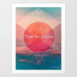 _TRUST THE PROCESS Art Print