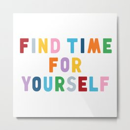 Find Time For Yourself Metal Print
