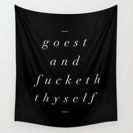 Goest and Fucketh Thyself black-white typography print design home wall bedroom decor Wall Tapestry